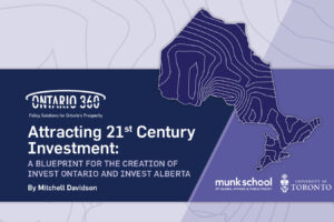 Attracting 21st Century Investment: A Blueprint for the Creation of Invest Ontario and Invest Alberta