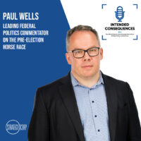Season 3 Finale of Intended Consequences - Paul Wells from Maclean's